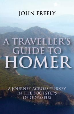 A Traveller's Guide to Homer By Freely, John